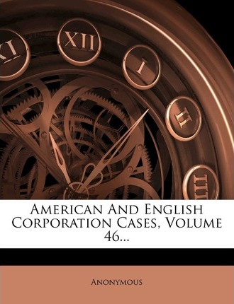 American and English Corporation Cases, Volume 46...