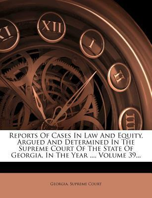 Reports of Cases in Law and Equity, Argued and Determined in the Supreme Court of the State of Georgia, in the Year ..., Volume 39...