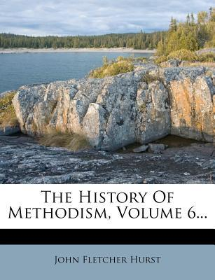 The History of Methodism, Volume 6...