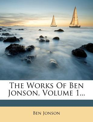 The Works of Ben Jonson, Volume 1...
