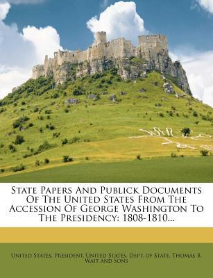 State Papers and Publick Documents of the United States from the ...