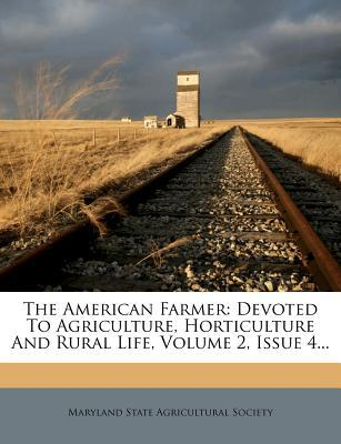 The American Farmer : Devoted to Agriculture, Horticulture and Rural Life, Volume 2, Issue 4...