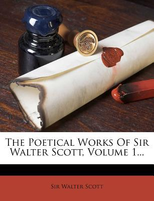 The Poetical Works of Sir Walter Scott, Volume 1...