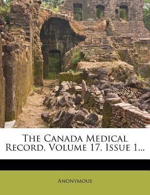 The Canada Medical Record, Volume 17, Issue 1...