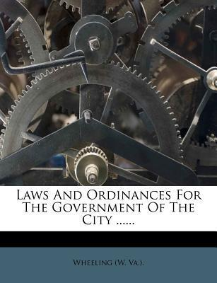 Laws and Ordinances for the Government of the City ......