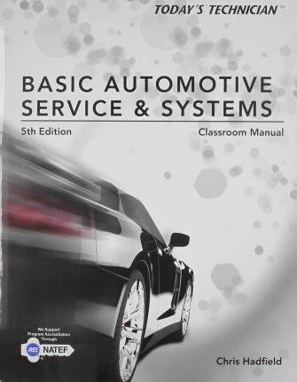 Classroom Manual for Hadfield S Today S Technician: Basic Automotive Service and Systems, 5th