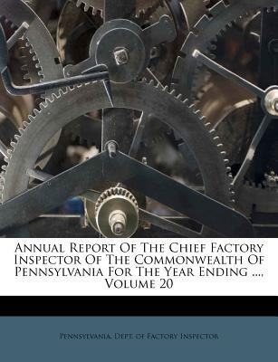 Annual Report of the Chief Factory Inspector of the Commonwealth of Pennsylvania for the Year Ending ..., Volume 20