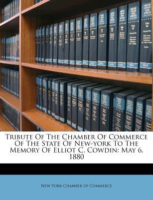 Tribute of the Chamber of Commerce of the State of New-York to the Memory of Elliot C. Cowdin : May 6, 1880