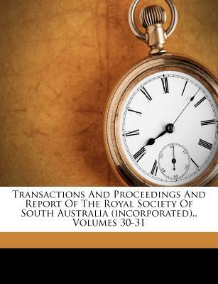 Transactions and Proceedings and Report of the Royal Society of South Australia (Incorporated)., Volumes 30-31