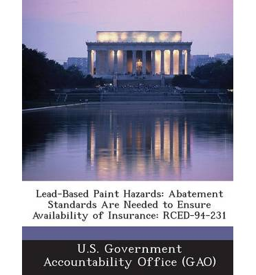 Lead-Based Paint Hazards : Abatement Standards Are Needed to Ensure Availability of Insurance: Rced-94-231