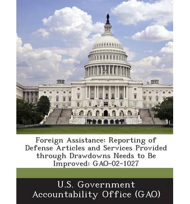 Foreign Assistance : Reporting of Defense Articles and Services Provided Through Drawdowns Needs to Be Improved: Gao-02-1027