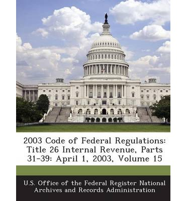 2003 Code of Federal Regulations : Title 26 Internal Revenue, Parts 31-39: April 1, 2003, Volume 15