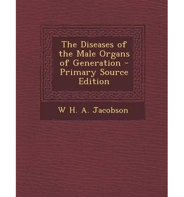 The Diseases of the Male Organs of Generation - Primary Source Edition