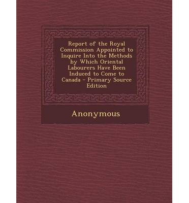 Download facile di libri in spagnolo Report of the Royal Commission Appointed to Inquire Into the Methods by Which Oriental Labourers Have Been Induced to Come to Canada - Primary Source by - 1287742254 PDF PDB