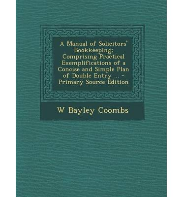 A Manual of Solicitors' Bookkeeping : Comprising Practical Exemplifications of a Concise and Simple Plan of Double Entry ...