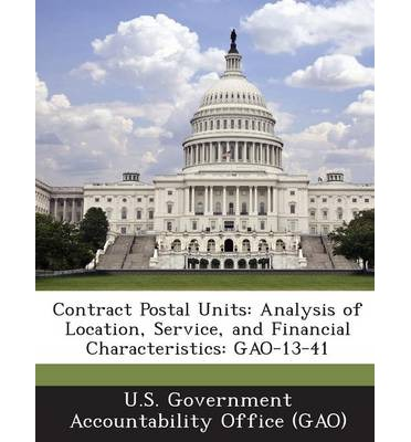 Contract Postal Units : Analysis of Location, Service, and Financial Characteristics: Gao-13-41