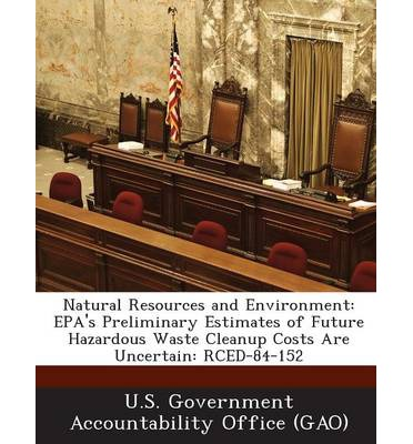 Natural Resources and Environment : EPA's Preliminary Estimates of Future Hazardous Waste Cleanup Costs Are Uncertain: Rced-84-152