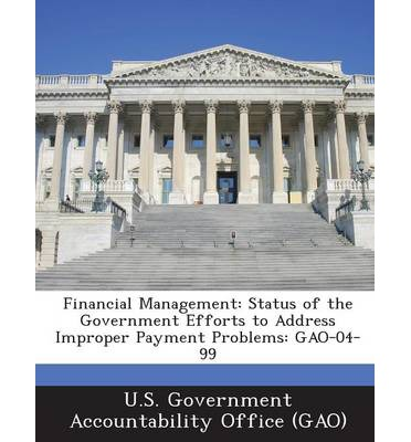 Financial Management : Status of the Government Efforts to Address Improper Payment Problems: Gao-04-99
