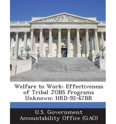 Welfare to Work : Effectiveness of Tribal Jobs Programs Unknown: Hrd-92-67br