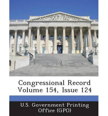 Congressional Record Volume 154, Issue 124