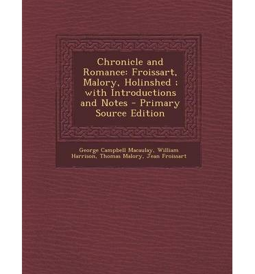 Chronicle and Romance : Froissart, Malory, Holinshed; With Introductions and Notes