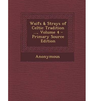 Waifs & Strays of Celtic Tradition ..., Volume 4