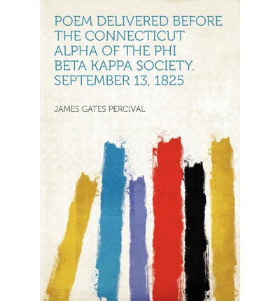 Poem Delivered Before the Connecticut Alpha of the Phi Beta Kappa Society. September 13, 1825