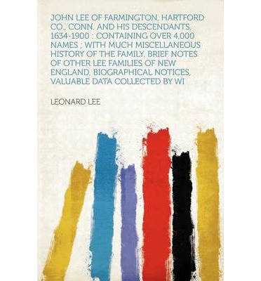 John Lee of Farmington, Hartford Co., Conn. and His Descendants, 1634-1900
