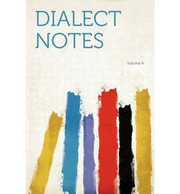 Dialect Notes Volume 4