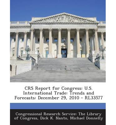 Crs Report for Congress : U.S. International Trade: Trends and Forecasts: December 29, 2010 - Rl33577