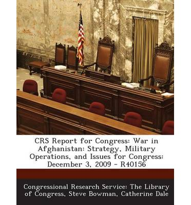 Crs Report for Congress : War in Afghanistan: Strategy, Military Operations, and Issues for Congress: December 3, 2009 - R40156