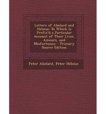 the observations on the theologies of abelard and heloise 6 letter 6 abelard to heloise the love letters of abelard and heloise peter abelard and helois - duration: 20 minutes.