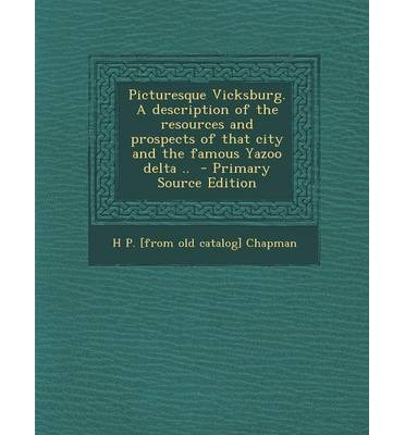 Picturesque Vicksburg. a Description of the Resources and Prospects of That City and the Famous Yazoo Delta .. - Primary Source Edition