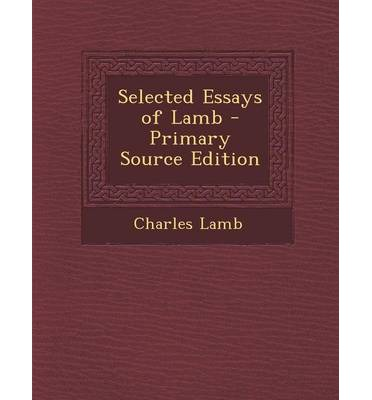 selected essays of elia by charles lamb This volume contains the work by which charles lamb is best known and upon  which his fame will rest —elia and the last essays of elia.