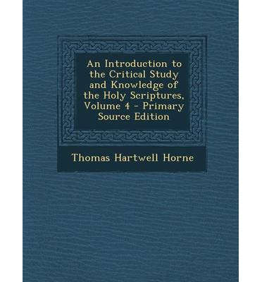 An Introduction to the Critical Study and Knowledge of the Holy Scriptures, Volume 4 - Primary Source Edition