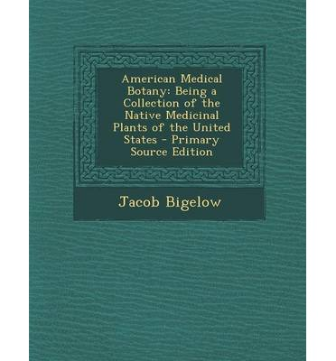 American Medical Botany : Being a Collection of the Native Medicinal Plants of the United States - Primary Source Edition