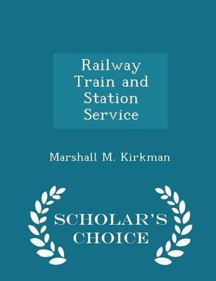Railway Train and Station Service - Scholar's Choice Edition