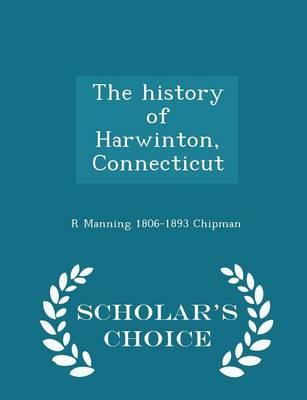 The History of Harwinton, Connecticut - Scholar's Choice Edition