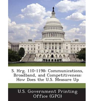 S. Hrg. 110-1198 : Communications, Broadband, and Competitiveness: How Does the U.S. Measure Up