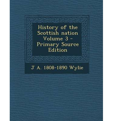 History of the Scottish Nation Volume 3 - Primary Source Edition