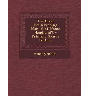 The Good Housekeeping Manual of Home Handicraft - Primary Source Edition