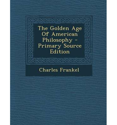 The Golden Age of American Philosophy - Primary Source Edition