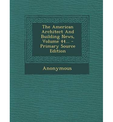 The American Architect and Building News, Volume 44... - Primary Source Edition