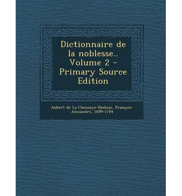 Dictionnaire de La Noblesse.. Volume 2 - Primary Source Edition