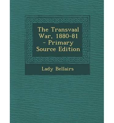 The Transvaal War, 1880-81 - Primary Source Edition