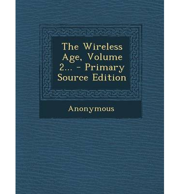 The Wireless Age, Volume 2... - Primary Source Edition