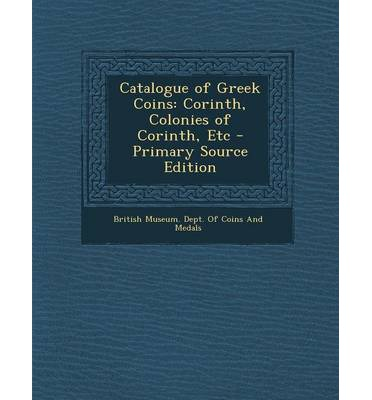 Pda-Ebook herunterladen Catalogue of Greek Coins : Corinth, Colonies of Corinth, Etc - Primary Source Edition by - PDF FB2 iBook