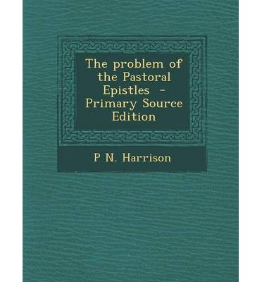 The Problem of the Pastoral Epistles - Primary Source Edition