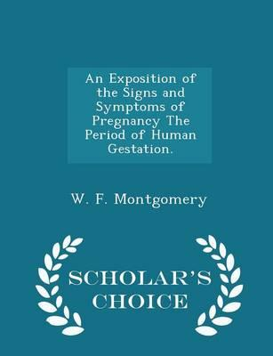 An Exposition of the Signs and Symptoms of Pregnancy the Period of Human Gestation. - Scholar's Choice Edition
