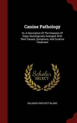 Ebook download for android Canine Pathology : Or, a Description of the Diseases of Dogs, Nosologically Arranged, with Their Causes, Symptoms, and Curative Treatment by Delabere Pritchett Blaine 1296825302 DJVU